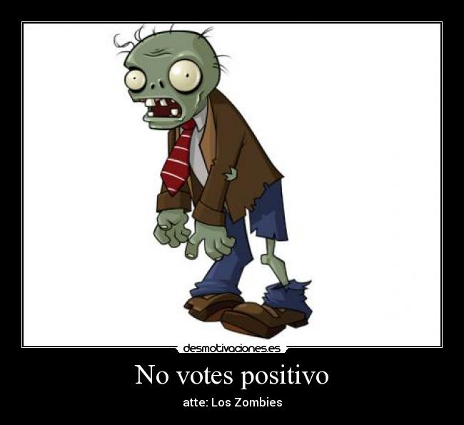 No votes positivo - atte: Los Zombies