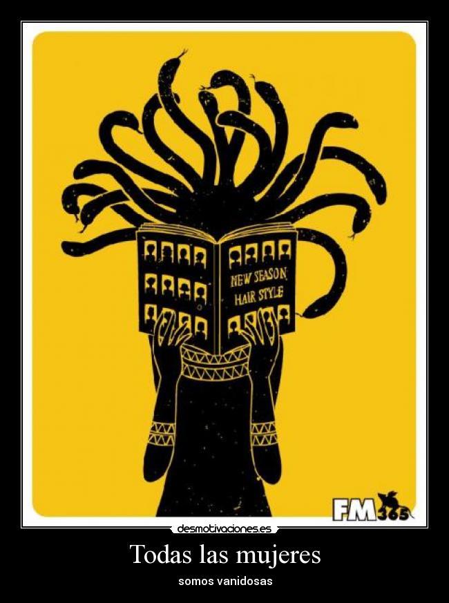 carteles todas las mujeres son somos vanidosas vanidad pelo cabello estilo temporada medusa serpiente michele desmotivaciones