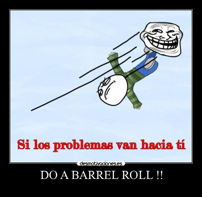 DO A BARREL ROLL !! -