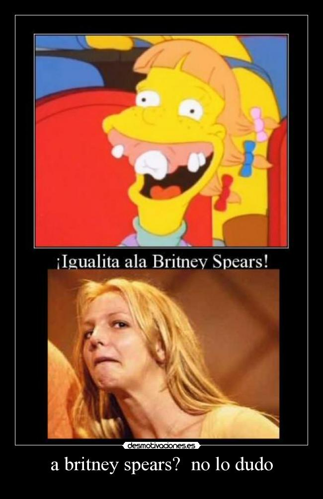a britney spears?  no lo dudo -