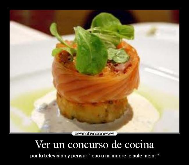 Ver un concurso de cocina desmotivaciones - Concurso de cocina ...