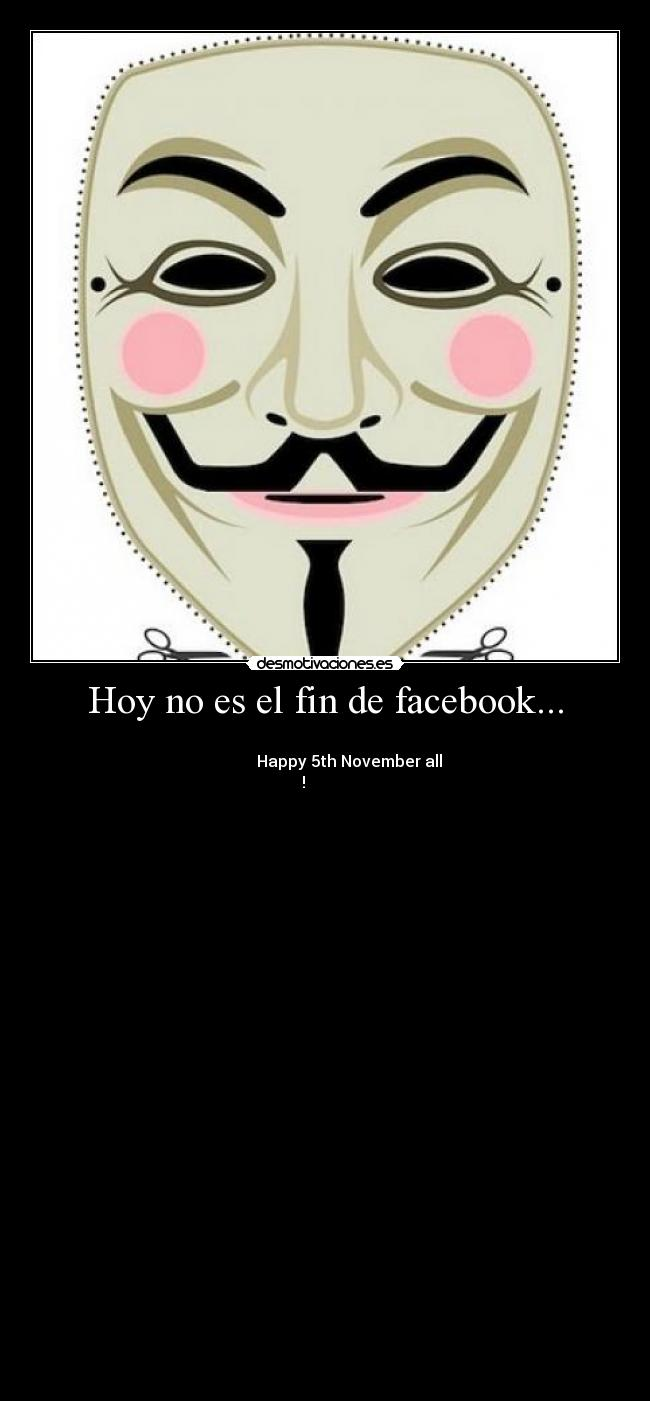 Hoy no es el fin de facebook... - ████████████████████████████████████████ ████████████Happy 5th November all !████████████ ████████████████████████████████████████ ▓▓▓▓▓▓▓▓▓╬╬╬╬╬╬╬╬╬╬╬╬╬╬╬╬╬▓▓▓╬╬╬╬╬╬╬╬▓██ ███▓███████▓▓╬╬╬╬╬╬╬╬╬╬╬╬▓███▓▓▓▓█▓╬╬╬▓█ ███████▓█████▓▓╬╬╬╬╬╬╬╬▓███▓╬╬╬╬╬╬╬▓╬╬▓█ ████▓▓▓▓╬╬▓█████╬╬╬╬╬╬███▓╬╬╬╬╬╬╬╬╬╬╬╬╬█ ███▓▓▓▓╬╬╬╬╬╬▓██╬╬╬╬╬╬▓▓╬╬╬╬╬╬╬╬╬╬╬╬╬╬▓█ ████▓▓▓╬╬╬╬╬╬╬▓█▓╬╬╬╬╬╬╬╬╬╬╬╬╬╬╬╬╬╬╬╬╬▓█ ███▓█▓███████▓▓███▓╬╬╬╬╬╬▓███████▓╬╬╬╬▓█ ████████████████▓█▓╬╬╬╬╬▓▓▓▓▓▓▓▓╬╬╬╬╬╬╬█ ███▓▓▓▓▓▓▓╬╬▓▓▓▓▓█▓╬╬╬╬╬╬╬╬╬╬╬╬╬╬╬╬╬╬╬▓█ ████▓▓▓╬╬╬╬▓▓▓▓▓▓█▓╬╬╬╬╬╬╬╬╬╬╬╬╬╬╬╬╬╬╬▓█ ███▓█▓▓▓▓▓▓▓▓▓▓▓▓▓▓╬╬╬╬╬╬╬╬╬╬╬╬╬╬╬╬╬╬╬▓█ █████▓▓▓▓▓▓▓▓█▓▓▓█▓╬╬╬╬╬╬╬╬╬╬╬╬╬╬╬╬╬╬╬▓█ █████▓▓▓▓▓▓▓██▓▓▓█▓╬╬╬╬╬╬╬╬╬╬╬╬╬╬╬╬╬╬╬██ █████▓▓▓▓▓████▓▓▓█▓╬╬╬╬╬╬╬╬╬╬╬╬╬╬╬╬╬╬╬██ ████▓█▓▓▓▓██▓▓▓▓██╬╬╬╬╬╬╬╬╬╬╬╬╬╬╬╬╬╬╬╬██ ████▓▓███▓▓▓▓▓▓▓██▓╬╬╬╬╬╬╬╬╬╬╬╬█▓╬▓╬╬▓██ █████▓███▓▓▓▓▓▓▓▓████▓▓╬╬╬╬╬╬╬█▓╬╬╬╬╬▓██ █████▓▓█▓███▓▓▓████╬▓█▓▓╬╬╬▓▓█▓╬╬╬╬╬╬███ ██████▓██▓███████▓╬╬╬▓▓╬▓▓██▓╬╬╬╬╬╬╬▓███ ███████▓██▓▓▓▓▓▓▓▓▓▓▓▓▓▓▓╬╬╬╬╬╬╬╬╬╬╬████ ███████▓▓██▓▓▓▓▓╬╬╬╬╬╬╬╬╬╬╬╬╬╬╬╬╬╬╬▓████ ████████▓▓▓█████▓▓╬╬╬╬╬╬╬╬╬╬╬╬╬╬╬╬▓█████ █████████▓▓▓█▓▓▓▓▓███▓╬╬╬╬╬╬╬╬╬╬╬▓██████ ██████████▓▓▓█▓▓▓╬▓██╬╬╬╬╬╬╬╬╬╬╬▓███████ ███████████▓▓█▓▓▓▓███▓╬╬╬╬╬╬╬╬╬▓████████ ██████████████▓▓▓███▓▓╬╬╬╬╬╬╬╬██████████ ███████████████▓▓▓██▓▓╬╬╬╬╬╬▓███████████