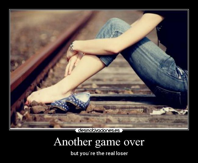 Another game over - but you´re the real loser