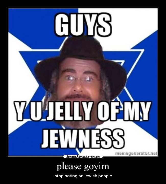 please goyim - stop hating on jewish people