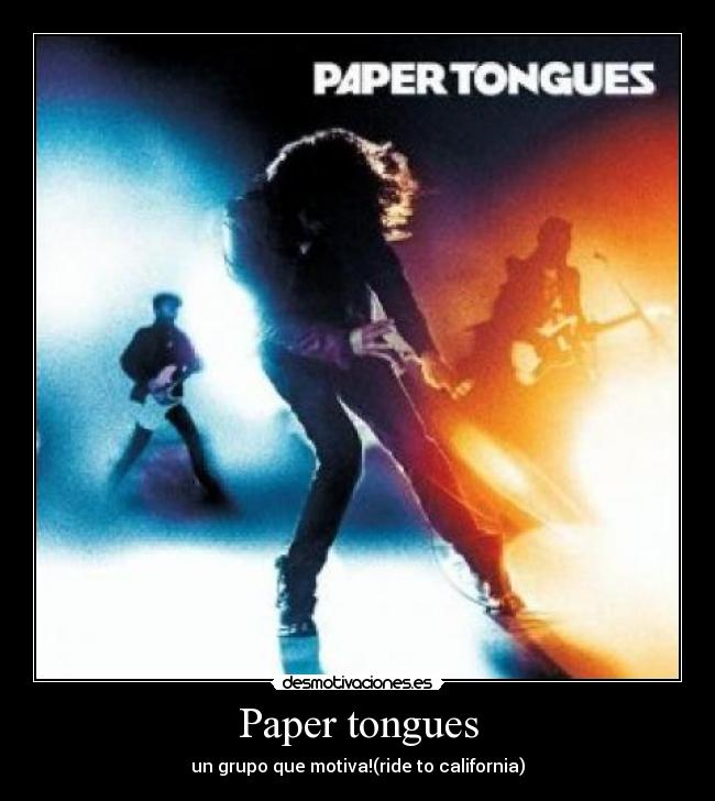 Paper tongues - un grupo que motiva!(ride to california)