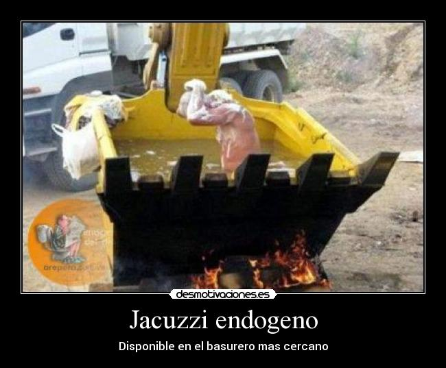 Jacuzzi endogeno - Disponible en el basurero mas cercano