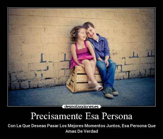 Precisamente Esa Persona | Desmotivaciones