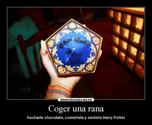 Coger una rana - hecharle chocolate, comertela y sentirte Harry Potter