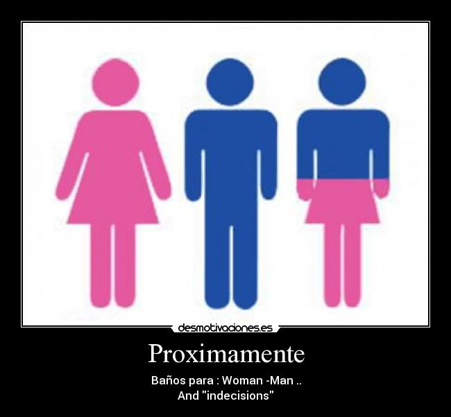 Proximamente - Baños para : Woman -Man .. And indecisions