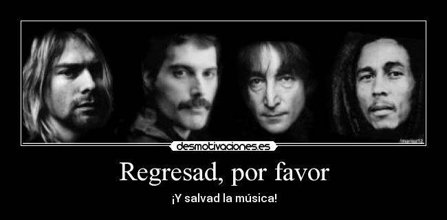 Regresad, por favor - ¡Y salvad la música!