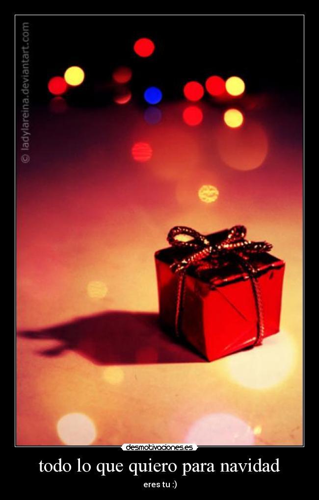 todo lo que quiero para navidad Desmotivaciones