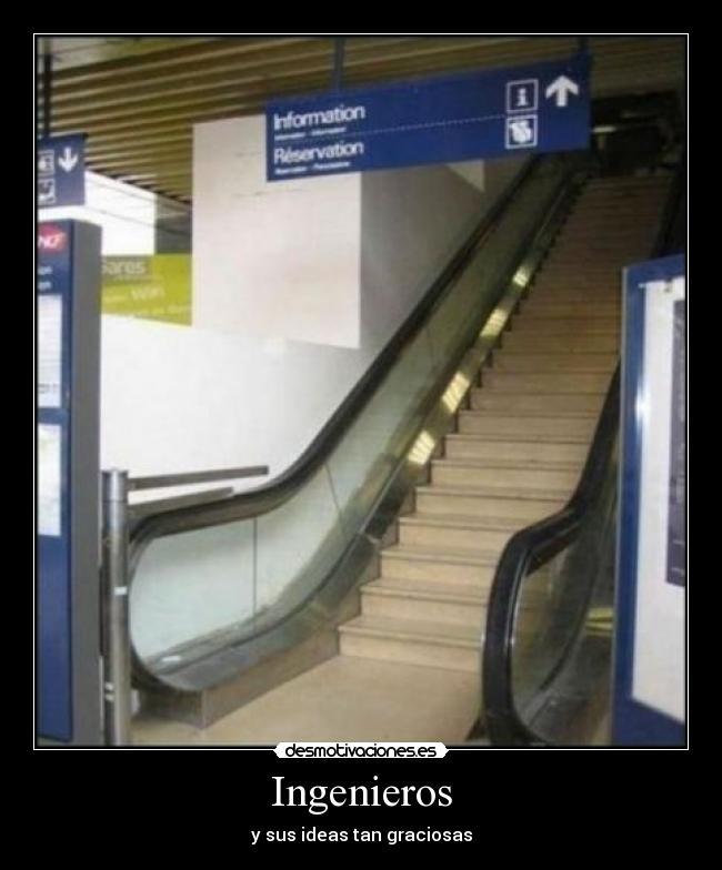 Ingenieros - y sus ideas tan graciosas