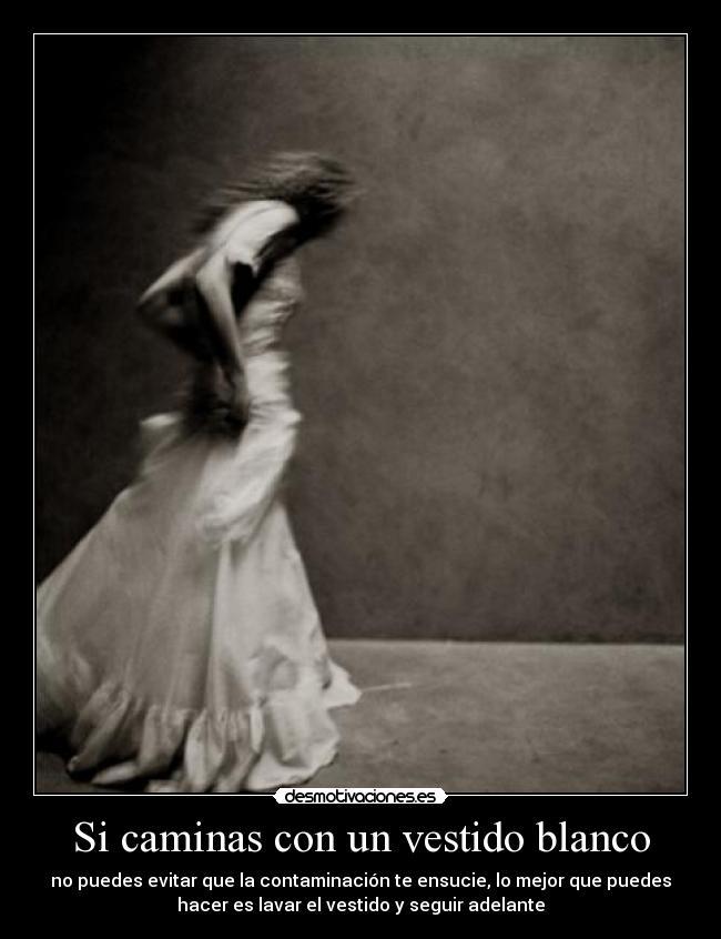 Si Caminas Con Un Vestido Blanco Desmotivaciones