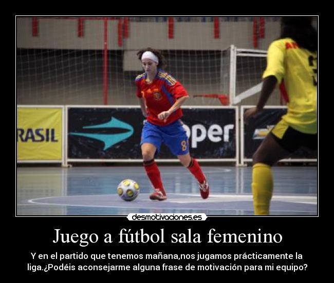 Juego A Fútbol Sala Femenino Desmotivaciones