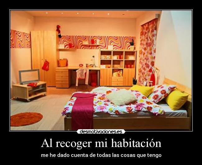Al recoger mi habitaci n desmotivaciones for Como disenar mi habitacion