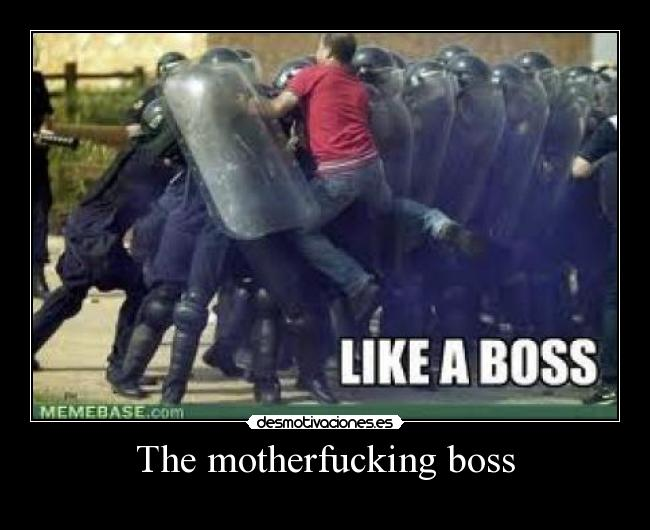 The motherfucking boss -