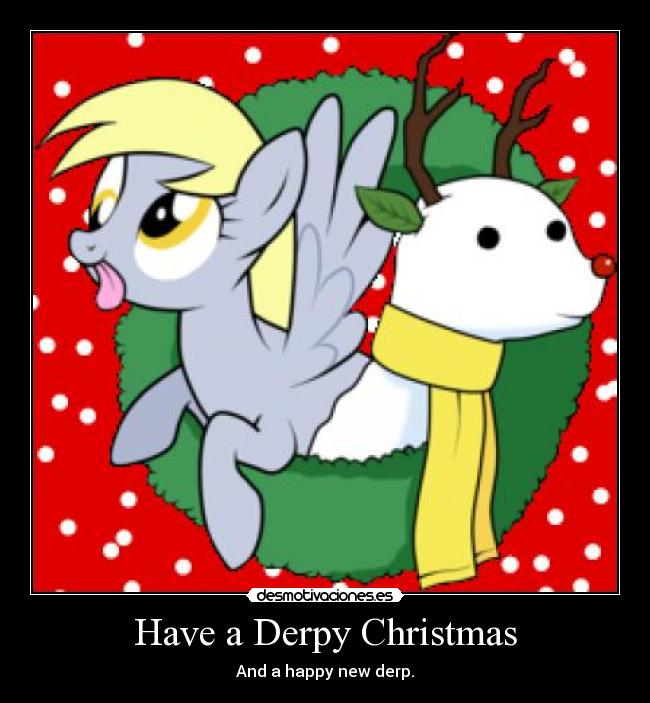 Have a Derpy Christmas - And a happy new derp.