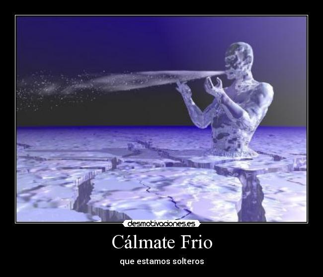 Cálmate Frio Desmotivaciones