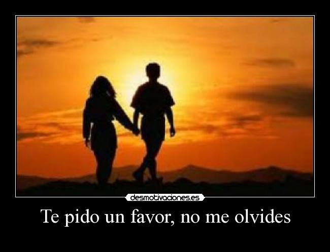 Te Pido Un Favor, No Me Olvides