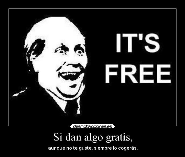 carteles because its free desmotivaciones