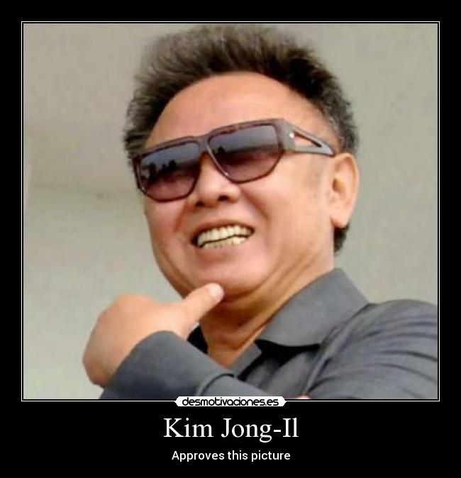 Kim Jong-Il - Approves this picture