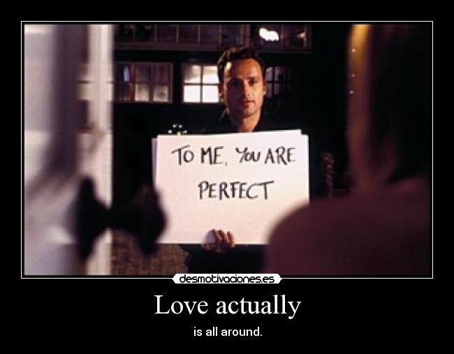Love actually - is all around.