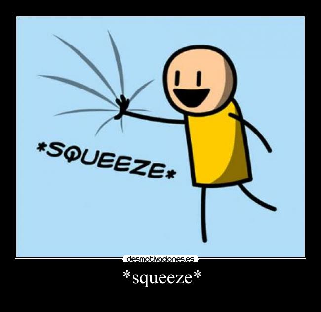 *squeeze* -