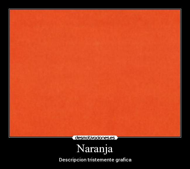 Naranja - Descripcion tristemente grafica