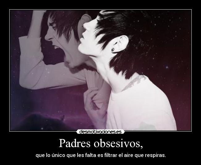 Padres obsesivos, -
