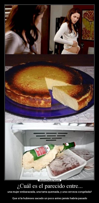 carteles parecido entre mujer embarazada tarta quemada puff cerveza congelada una tragedia desmotivaciones