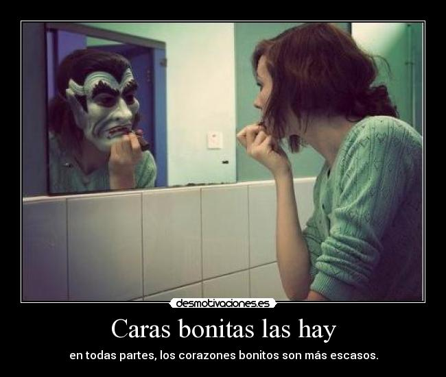 Caras bonitas las hay - en todas partes, los corazones bonitos son ms escasos.