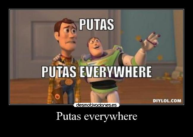 Putas everywhere -