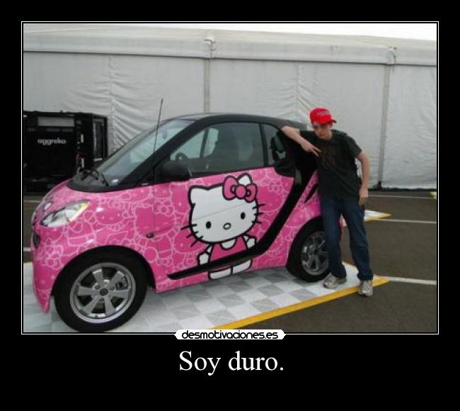 Soy duro. -