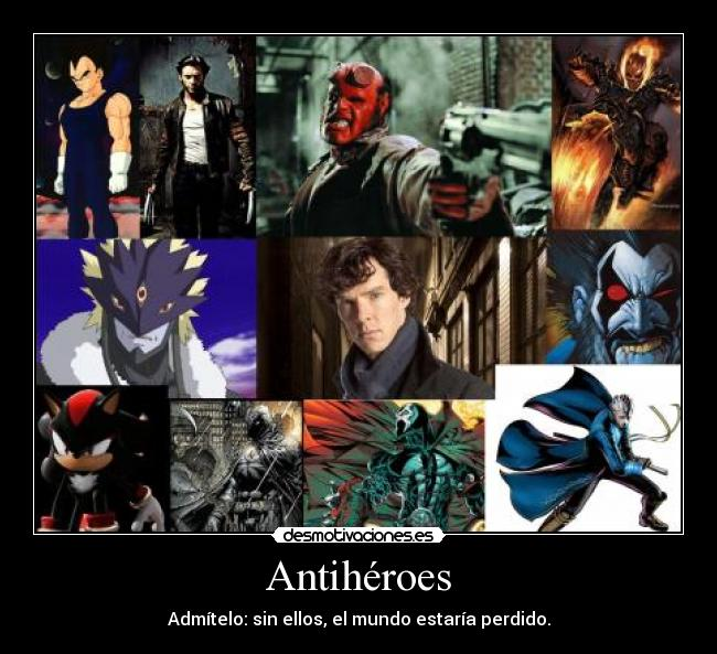 carteles antiheroes vegeta lobezno sherlock vergil hellboy spawn ghost rider shadow moon knight desmotivaciones