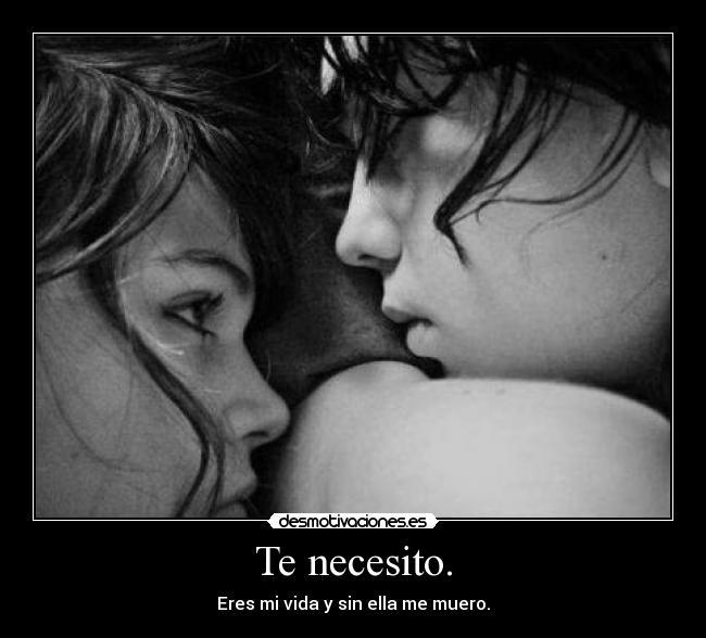 Te necesito.   Desmotivaciones