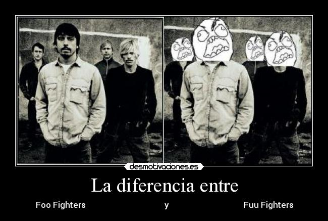 La diferencia entre - Foo Fighters                                       y                                     Fuu Fighters