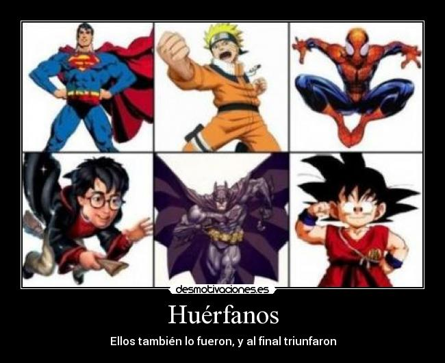 carteles huerfanos superman naruto spider batman harry poter goku desmotivaciones