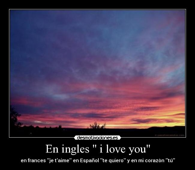 En ingles  i love you -