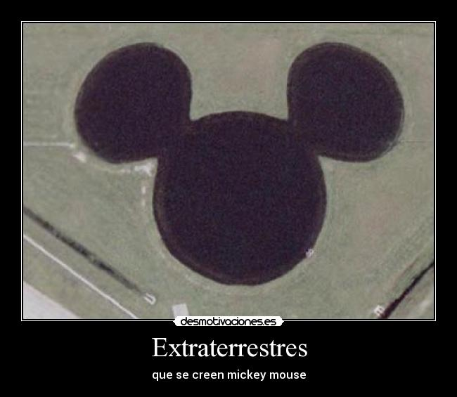 Extraterrestres - que se creen mickey mouse