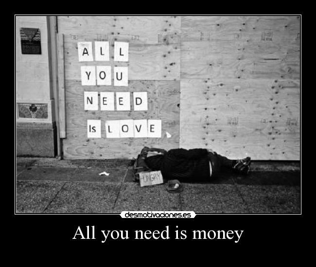 All you need is money -