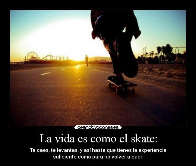 La vida es como el skate: | Desmotivaciones