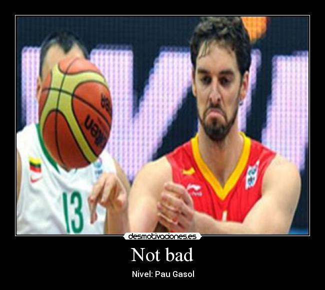 Not bad - Nivel: Pau Gasol