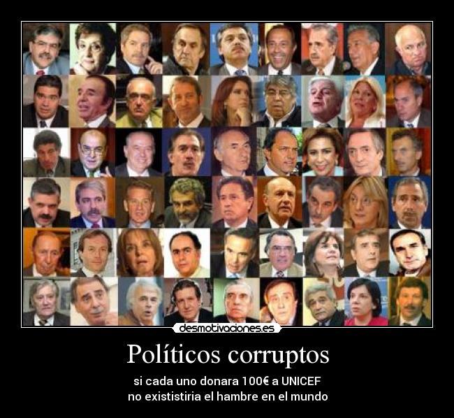 Políticos corruptos - si cada uno donara 100€ a UNICEF no exististiria el hambre en el mundo