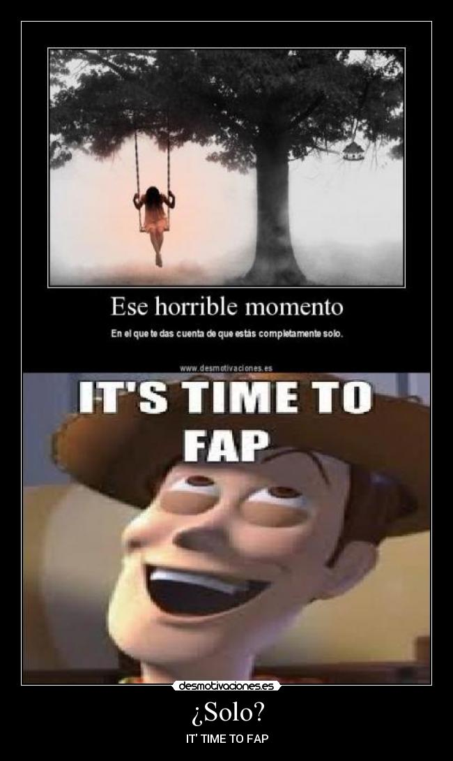 ¿Solo? - IT TIME TO FAP