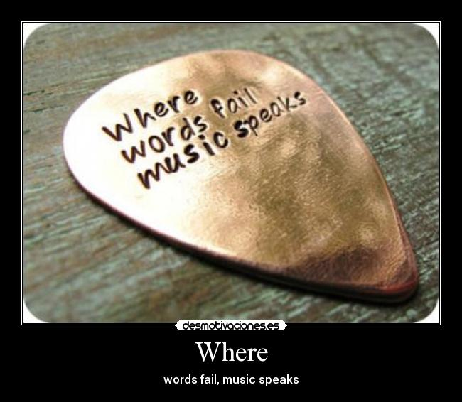 Where - words fail, music speaks