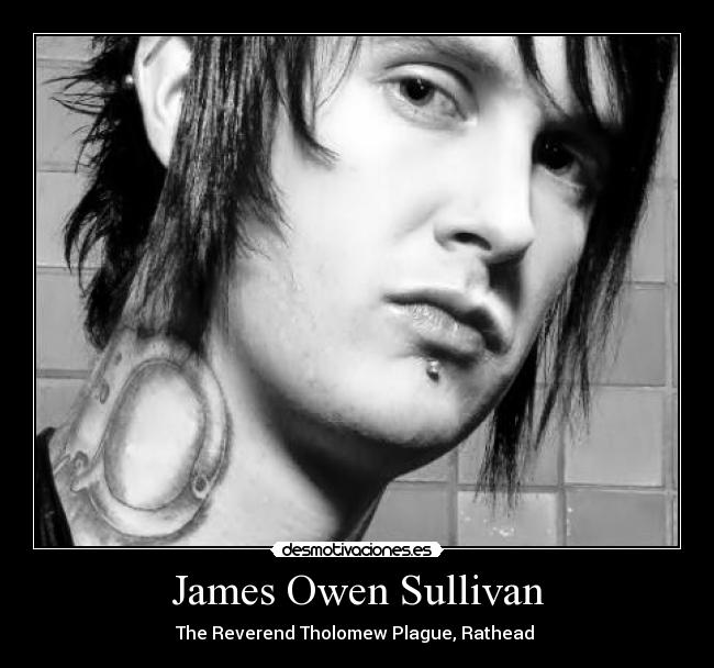 James Owen Sullivan - The Reverend Tholomew Plague, Rathead ♥
