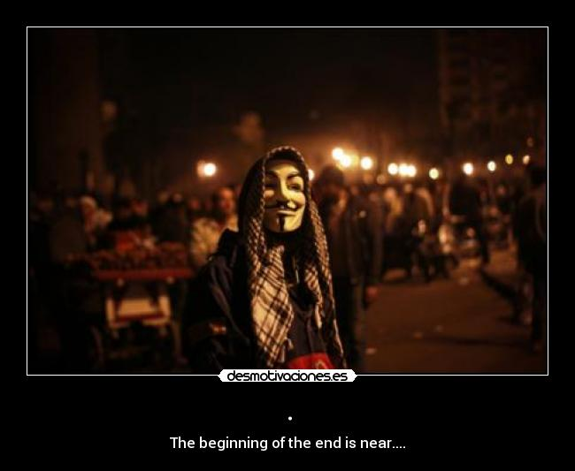 . - The beginning of the end is near....