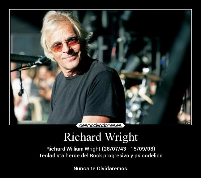 Richard Wright - Richard William Wright (28/07/43 - 15/09/08) Tecladista heroé del Rock progresivo y psicodélico  Nunca te Olvidaremos.