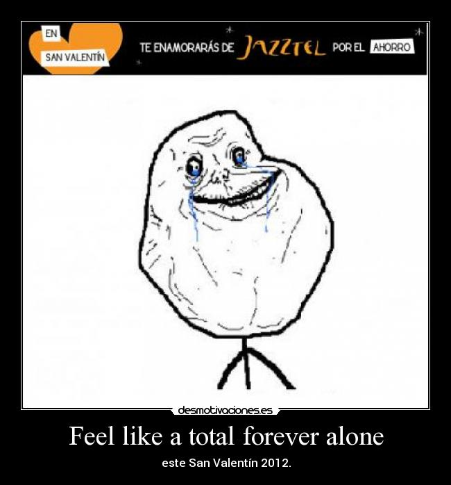 Feel like a total forever alone - este San Valentín 2012.