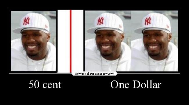 50 cent                 One Dollar -
